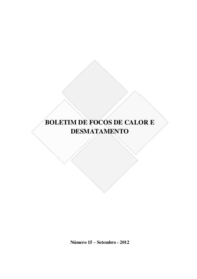 BOLETIM DE FOCOS DE CALOR E      DESMATAMENTO      Número 15 – Setembro - 2012