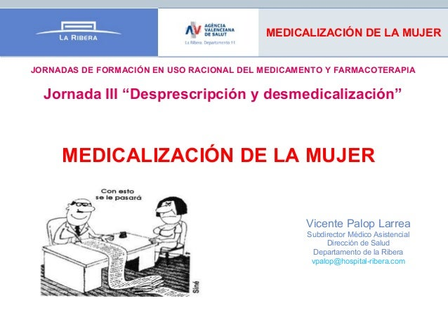 """MEDICALIZACIÓN DE LA MUJERJORNADAS DE FORMACIÓN EN USO RACIONAL DEL MEDICAMENTO Y FARMACOTERAPIA  Jornada III """"Desprescrip..."""