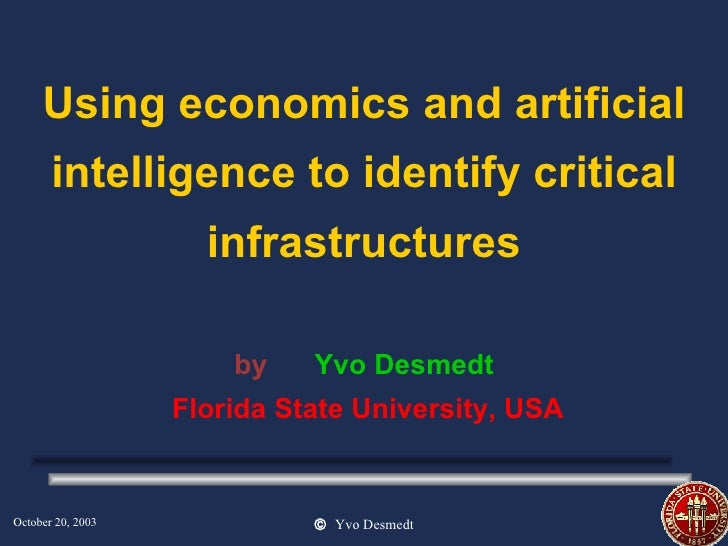 Using economics and artificial intelligence to identify critical infrastructures by   Yvo Desmedt   Florida State Universi...
