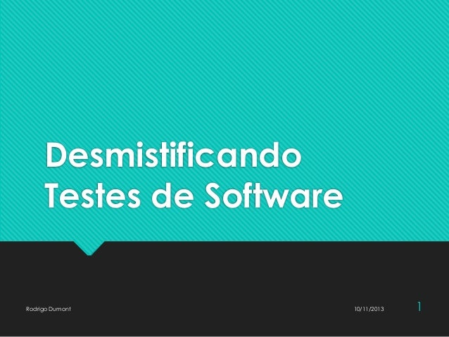Desmistificando Testes de Software 10/11/2013Rodrigo Dumont 1