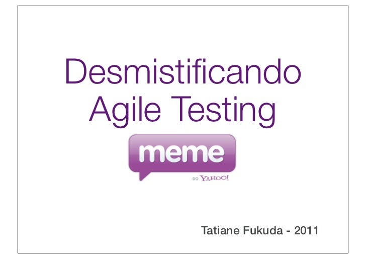 Desmistificando Agile Testing        Tatiane Fukuda - 2011