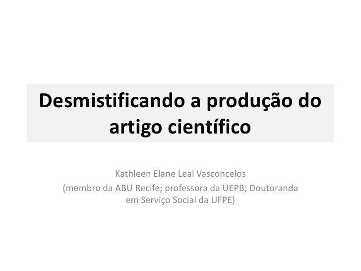 Desmistificando a produção do artigo científico<br />Kathleen Elane Leal Vasconcelos <br />(membro da ABU Recife; professo...
