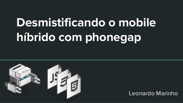 Desmistificando o mobile híbrido com phonegap Leonardo Marinho