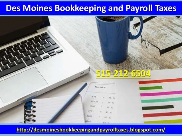 Des Moines Bookkeeping and Payroll Taxes http://desmoinesbookkeepingandpayrolltaxes.blogspot.com/ 515-212-6504