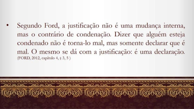a Segundo Ford,  a justificação não é uma mudança interna,  mas o contrário de condenação.  Dizer que alguém esteja conden...