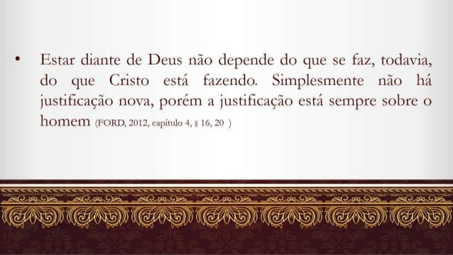 s Estar diante de Deus não depende do que se faz,  todavia,  do que Cristo está fazendo.  Simplesmente não há  justificaçã...