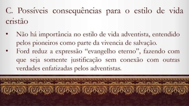 C.  Possíveis consequências para o estilo de vida cristão  Não há importância no estilo de vida adventista,  entendido pel...