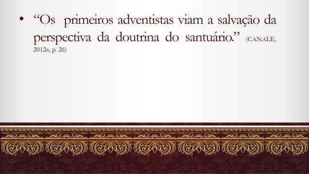 """C  """"Os primeiros adventistas viam a salvação da  perspectiva da doutrina do santuário. """" (CANALE,  201221, p.  26)   V : D..."""