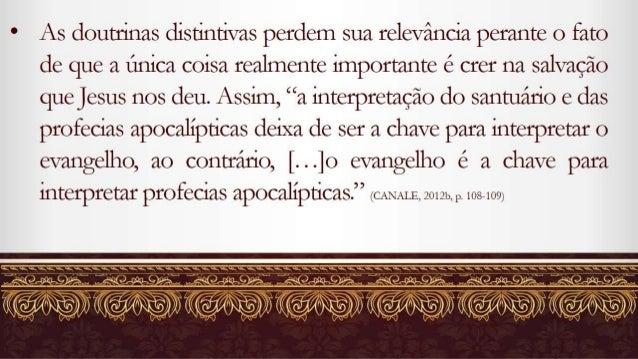 As doutnnas distintivas perdem sua relevância perante o fato de que a única coisa realmente importante é crer na salvação ...