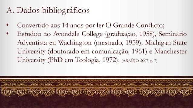 A.  Dados bibliográficos  a Convertido aos 14 anos por ler O Grande Conflicto;   e Estudou no Avondale College (graduação,...