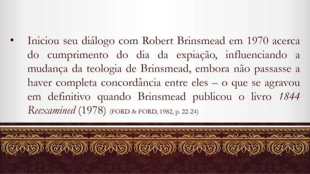 a Iniciou seu diálogo com Robert Brinsmead em 1970 acerca do cumprimento do dia da expiação,  influenciando a mudança da t...