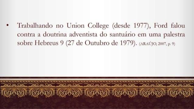 a Trabalhando no Union College (desde 1977),  Ford falou contra a doutrina adventista do santuário em uma palestra sobre H...