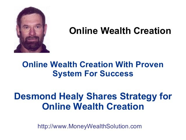 Online Wealth Creation Online Wealth Creation With Proven System For Success Desmond Healy Shares Strategy for Online Weal...