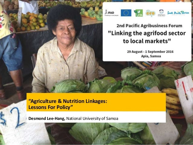 """""""Agriculture & Nutrition Linkages: Lessons For Policy"""" Desmond Lee-Hang, National University of Samoa"""