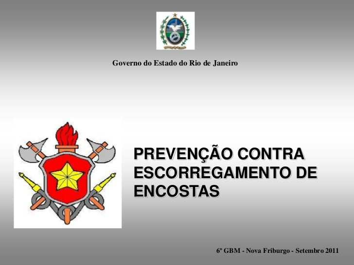 Governo do Estado do Rio de Janeiro     PREVENÇÃO CONTRA     ESCORREGAMENTO DE     ENCOSTAS                            6º ...