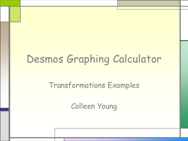 Desmos Graphing Calculator Transformations Examples Colleen Young