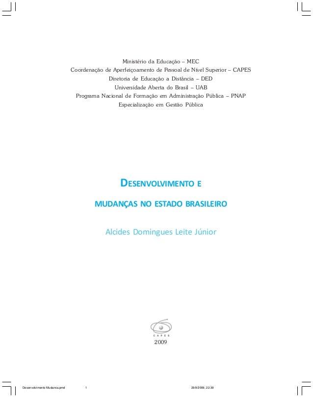 DESENVOLVIMENTO E MUDANÇAS NO ESTADO BRASILEIRO 2009 Alcides Domingues Leite Júnior Ministério da Educação – MEC Coordenaç...