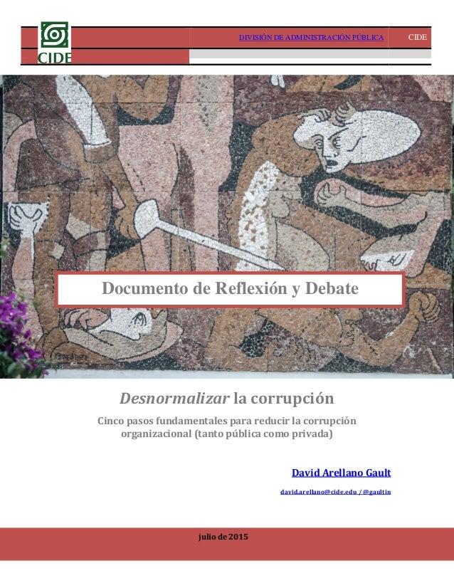 DIVISIÓN DE ADMINISTRACIÓN PÚBLICA CIDE Desnormalizar la corrupción 1 Desnormalizar la corrupción Cinco pasos fundamentale...