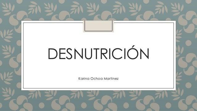 DESNUTRICIÓN Karina Ochoa Martinez