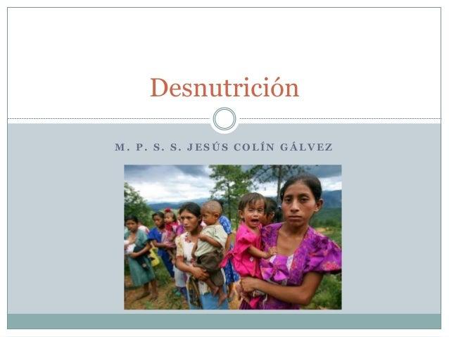 M . P . S . S . J E S Ú S C O L Í N G Á L V E Z Desnutrición