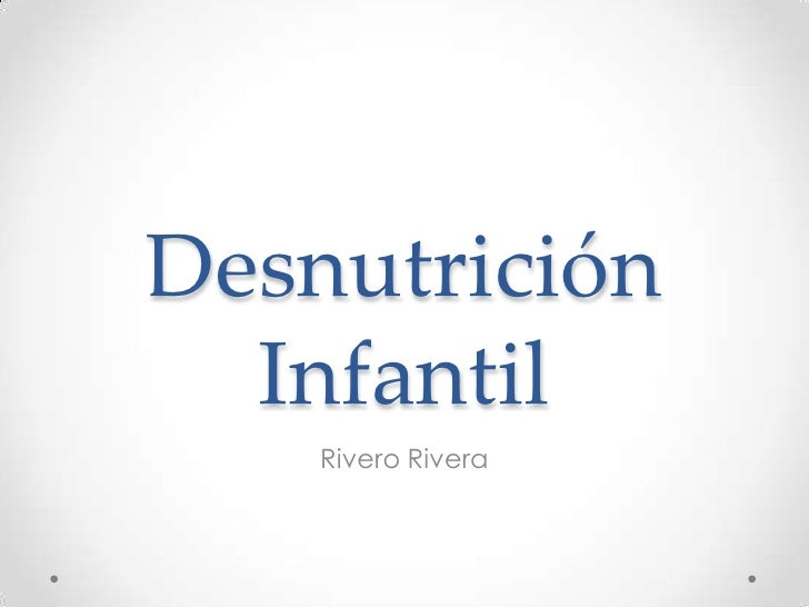 Desnutrición  Infantil    Rivero Rivera