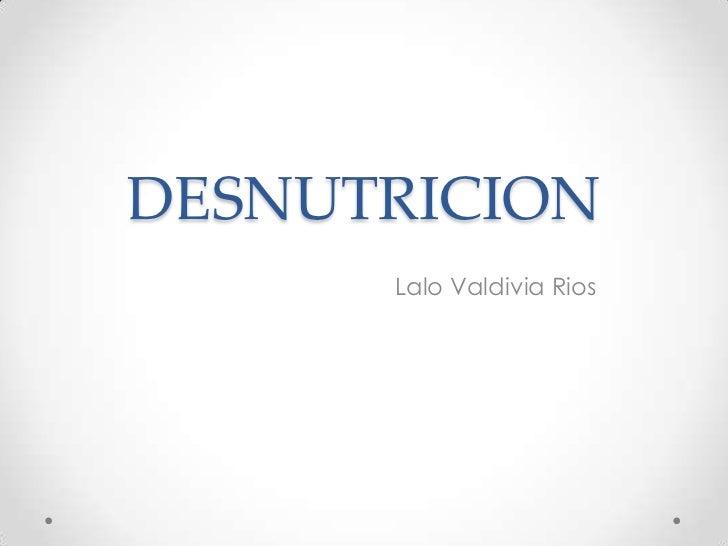 DESNUTRICION<br />Lalo Valdivia Rios<br />