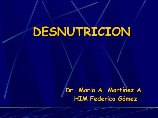 DESNUTRICIONDESNUTRICION Dr. Mario A. Martínez A.Dr. Mario A. Martínez A. HIM Federico GómezHIM Federico Gómez