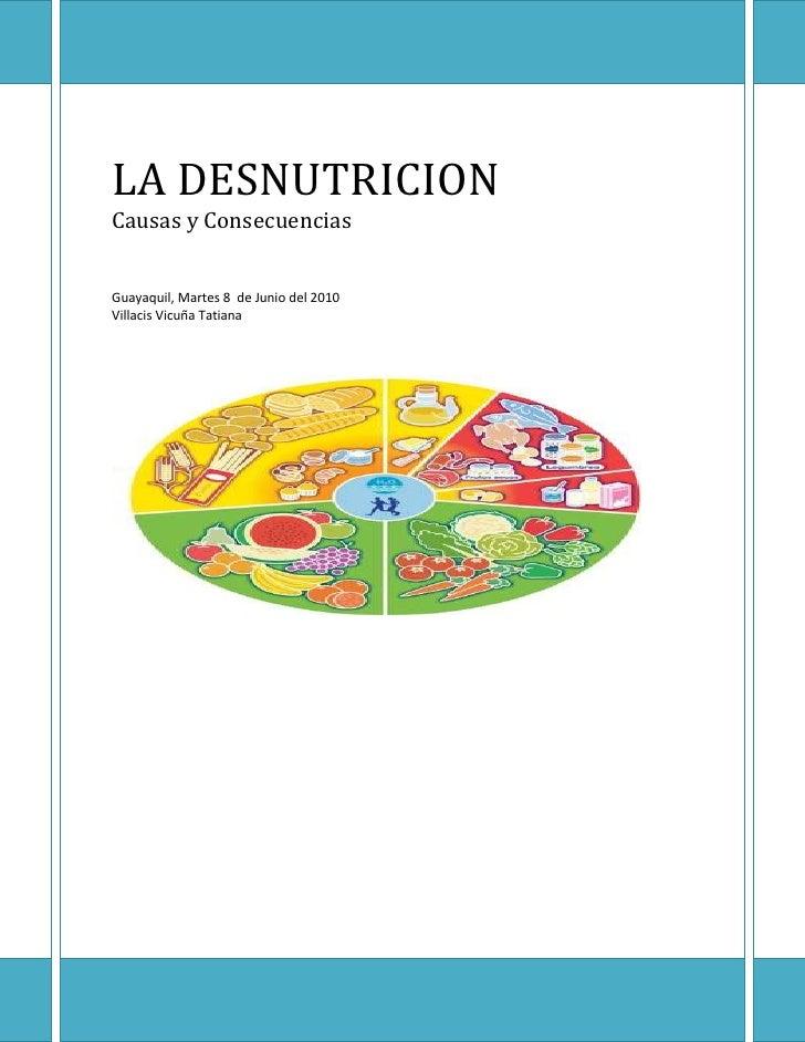 LA DESNUTRICIONCausas y ConsecuenciasGuayaquil, Martes 8  de Junio del 2010Villacis Vicuña Tatiana<br />INDICE DE CONTENID...