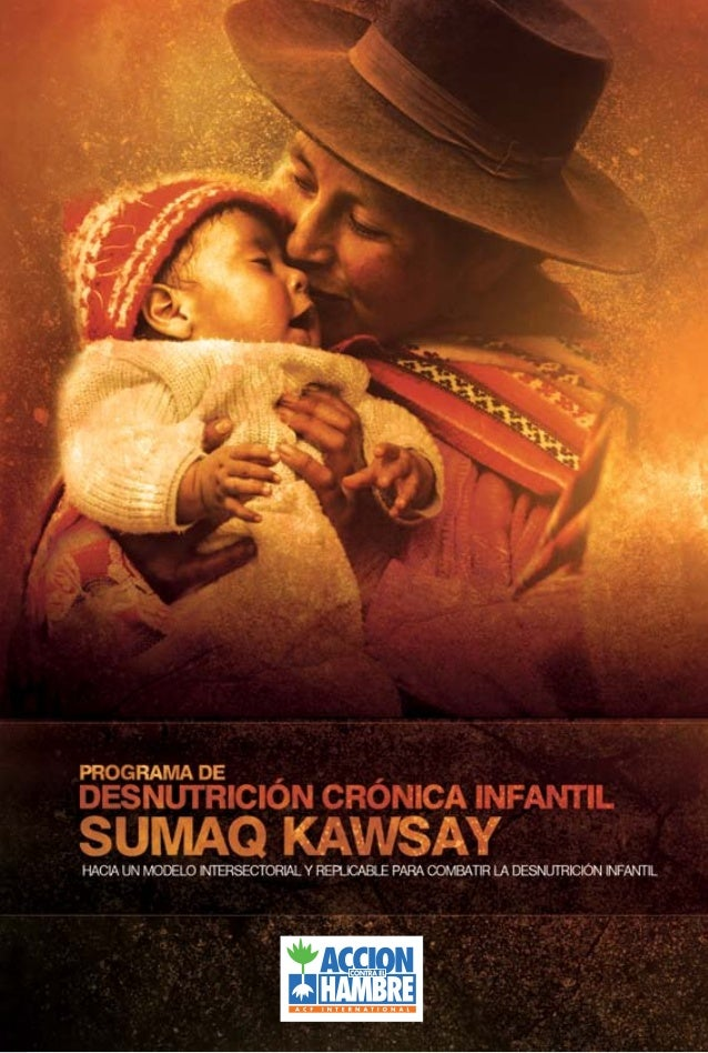 PROGRAMA DE DESNUTRICIÓN CRÓNICA INFANTIL SUMAQ KAWSAY: HACIA UNMODELO INTERSECTORIAL Y REPLICABLE PARA COMBATIR LA DESNUT...