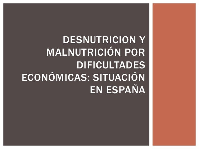 DESNUTRICION Y MALNUTRICIÓN POR DIFICULTADES ECONÓMICAS: SITUACIÓN EN ESPAÑA