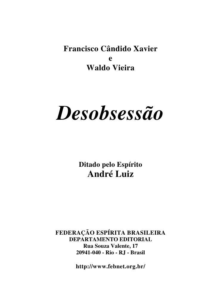 Francisco Cândido Xavier             e        Waldo VieiraDesobsessão      Ditado pelo Espírito         André LuizFEDERAÇÃ...