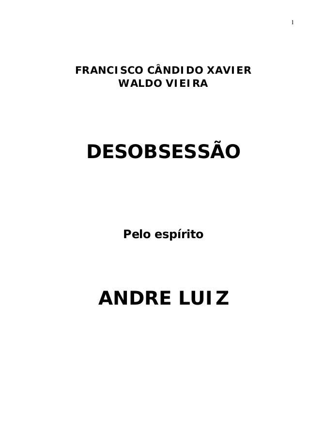 1  FRANCISCO CÂNDIDO XAVIER  WALDO VIEIRA  DESOBSESSÃO  Pelo espírito  ANDRE LUIZ