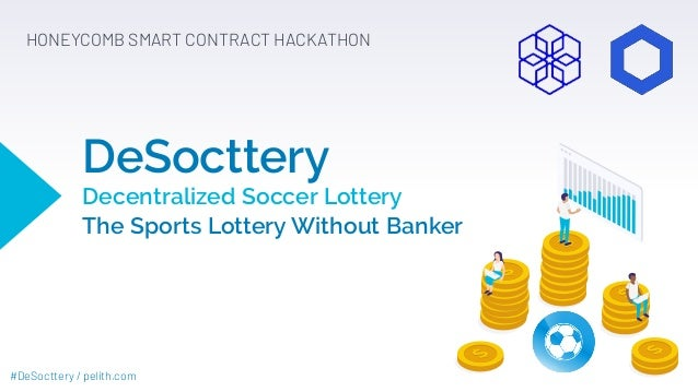 #DeSocttery / pelith.com DeSocttery Decentralized Soccer Lottery The Sports Lottery Without Banker HONEYCOMB SMART CONTRAC...