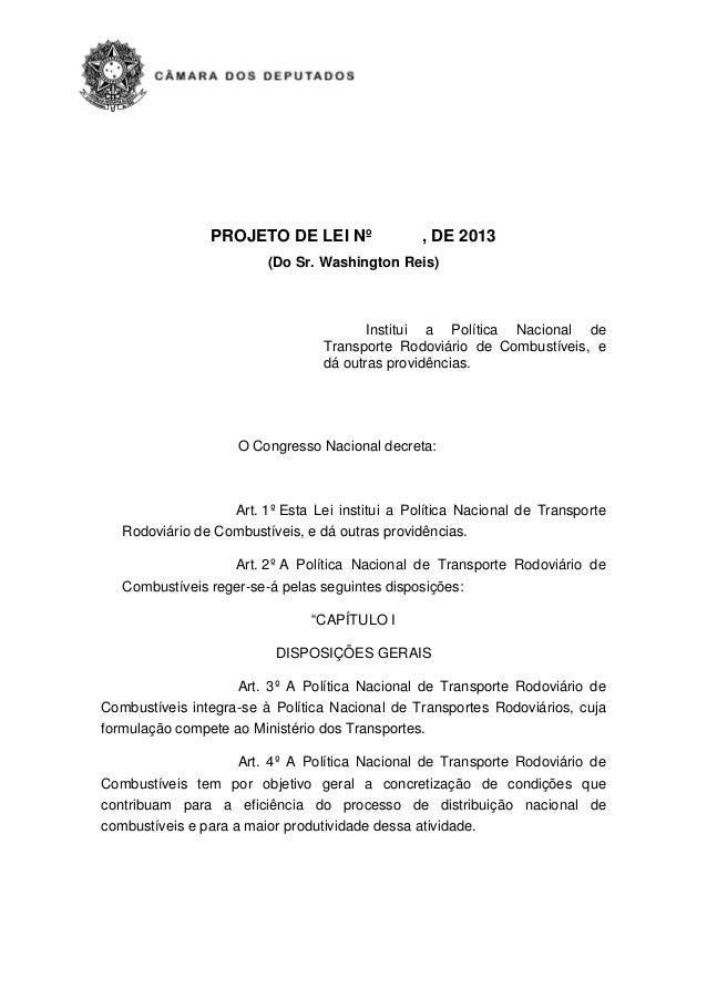 PROJETO DE LEI Nº , DE 2013 (Do Sr. Washington Reis) Institui a Política Nacional de Transporte Rodoviário de Combustíveis...