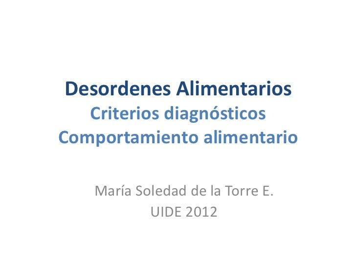 Desordenes Alimentarios   Criterios diagnósticosComportamiento alimentario   María Soledad de la Torre E.           UIDE 2...