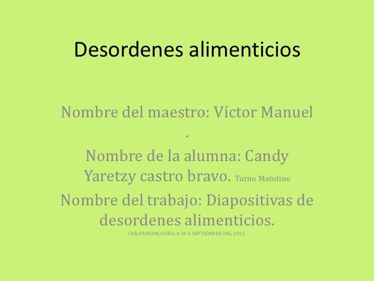 Desordenes alimenticiosNombre del maestro: Víctor Manuel                 .  Nombre de la alumna: Candy  Yaretzy castro bra...