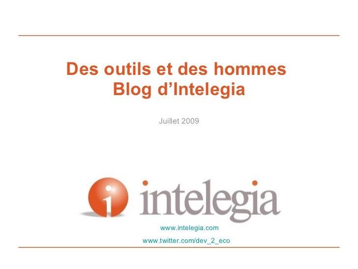Des outils et des hommes  Blog d'Intelegia Juillet 2009 www.intelegia.com www.twitter.com/dev_2_eco