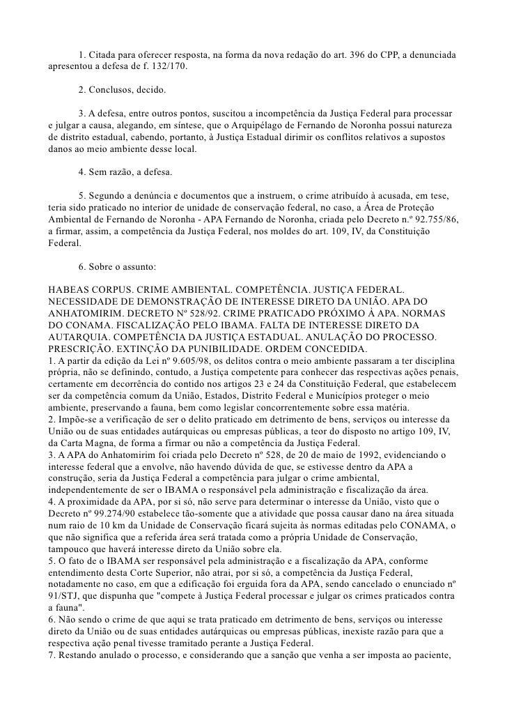 1. Citada para oferecer resposta, na forma da nova redação do art. 396 do CPP, a denunciada apresentou a defesa de f. 132/...