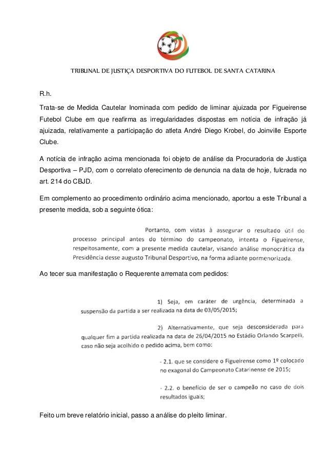 TRIBUNAL DE JUSTIÇA DESPORTIVA DO FUTEBOL DE SANTA CATARINA R.h. Trata-se de Medida Cautelar Inominada com pedido de limin...