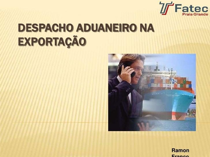 DESPACHO ADUANEIRO NAEXPORTAÇÃO                        Ramon
