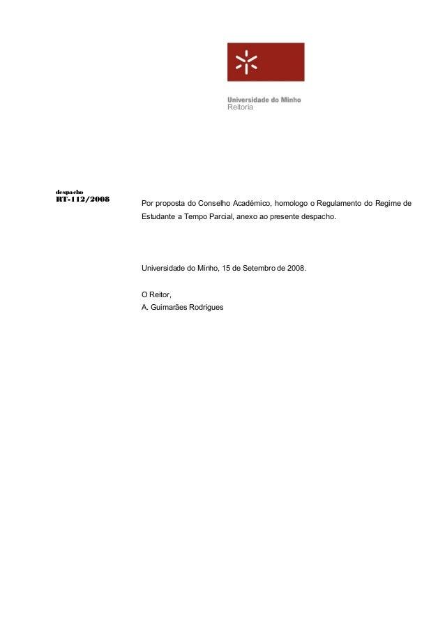 ReitoriadespachoRT-112/2008Por proposta do Conselho Académico, homologo o Regulamento do Regime deEstudante a Tempo Parcia...