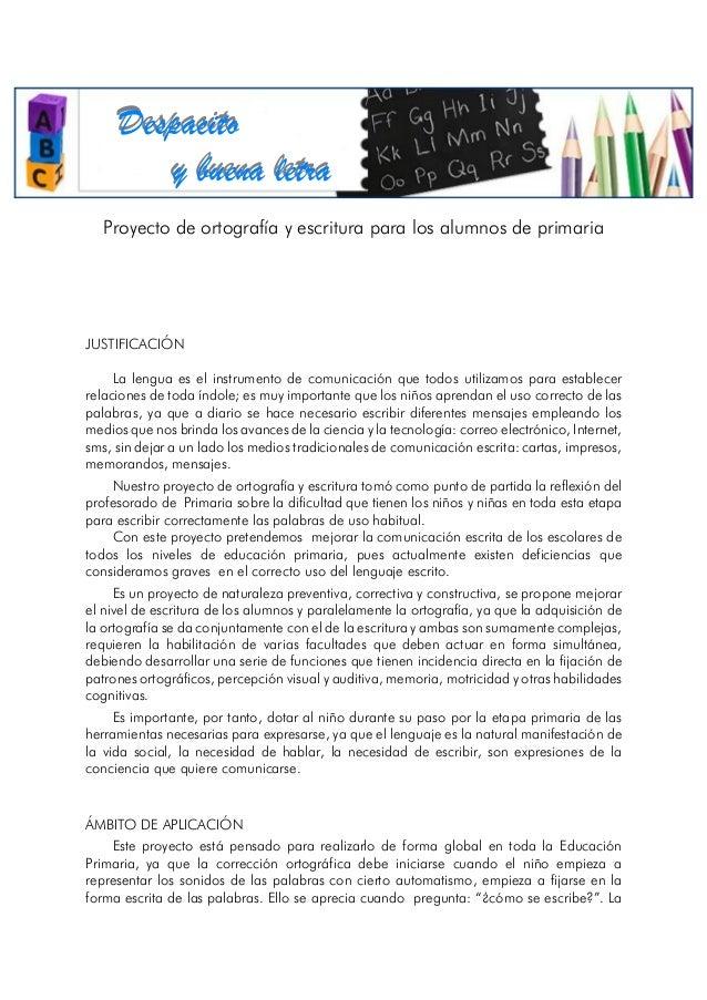 Despacito y buena letra Proyecto de ortografía y escritura para los alumnos de primaria  JUSTIFICACIÓN La lengua es el ins...