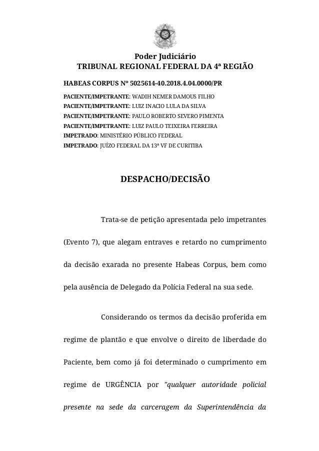 Poder Judici�rio TRIBUNAL REGIONAL FEDERAL DA 4� REGI�O HABEAS CORPUS N� 5025614-40.2018.4.04.0000/PR PACIENTE/IMPETRANTE:...