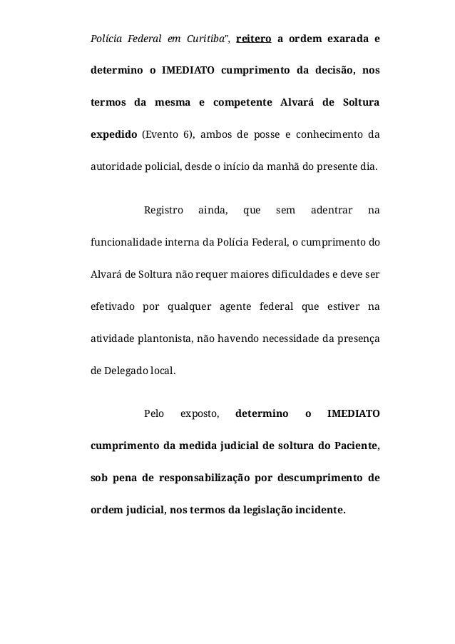 """Pol�cia Federal em Curitiba"""", reitero a ordem exarada e determino o IMEDIATO cumprimento da decis�o, nos termos da mesma e..."""