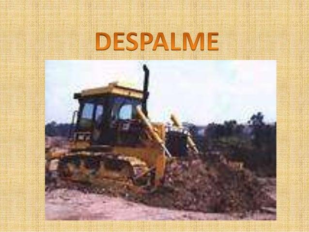2. Despalmes. 2.1 Definición. Despalme es la extracción y el retiro de la capa superficial del terreno natural, que por su...