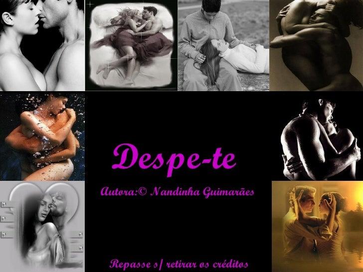 Despe-te Autora:© Nandinha Guimarães Repasse s/ retirar os créditos