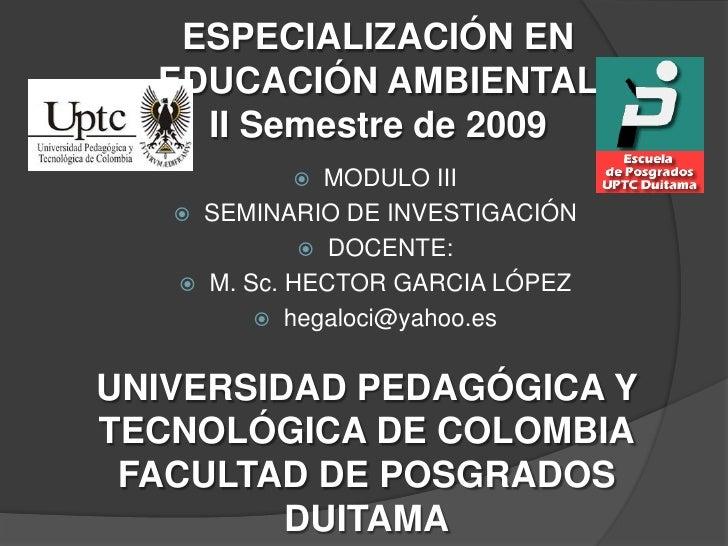 ESPECIALIZACIÓN EN   EDUCACIÓN AMBIENTAL     II Semestre de 2009                 MODULO III       SEMINARIO DE INVESTIGA...