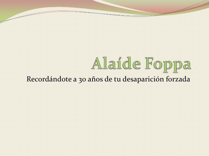 AlaídeFoppa<br />Recordándote a 30 años de tu desaparición forzada<br />