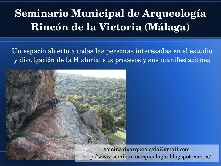 SeminarioMunicipaldeArqueología  RincóndelaVictoria(Málaga)Unespacioabiertoatodaslaspersonasinteresadasene...