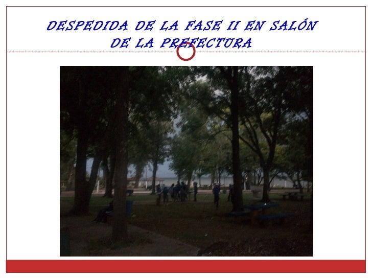 DESPEDIDA DE LA FASE II EN SALÓN       DE LA PREFECTURA